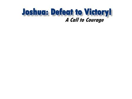 A Call to Courage. Achan's Sin Sin is Serious A Call to Courage Joshua 7:1 But the Israelites were unfaithful in regard to the devoted things; Achan.
