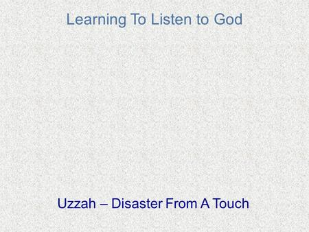 Learning To Listen to God Uzzah – Disaster From A Touch.