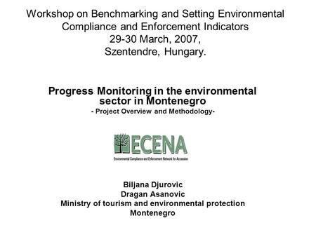 Workshop on Benchmarking and Setting Environmental Compliance and Enforcement Indicators 29-30 March, 2007, Szentendre, Hungary. Progress Monitoring in.