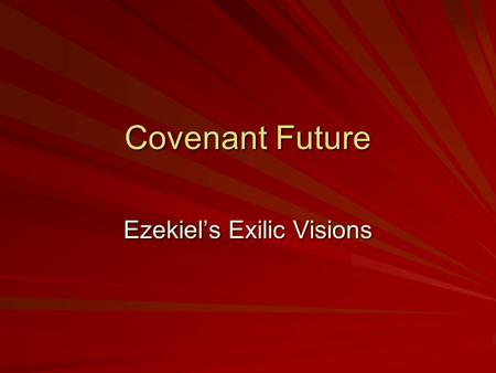 Covenant Future Ezekiel's Exilic Visions. What we need to know about Ezekiel Ezekiel was born into a family of priests in Jerusalem in 622, just as the.