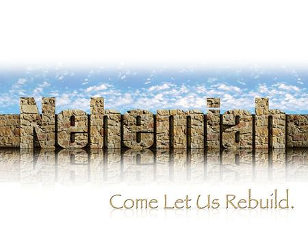 A Time to Celebrate Nehemiah 12: 1 - 47 The occasion – dedication of the wall Nehemiah 12:27 Now at the dedication of the wall of Jerusalem …