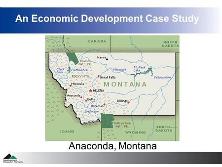 Anaconda, Montana An Economic Development Case Study.