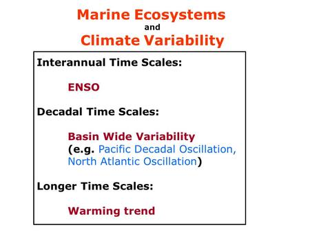 Interannual Time Scales: ENSO Decadal Time Scales: Basin Wide Variability (e.g. Pacific Decadal Oscillation, North Atlantic Oscillation) Longer Time Scales: