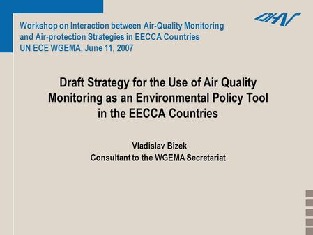 Workshop on Interaction between Air-Quality Monitoring and Air-protection Strategies in EECCA Countries UN ECE WGEMA, June 11, 2007 Draft Strategy for.