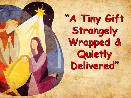 """A Tiny Gift Strangely Wrapped & Quietly Delivered"""