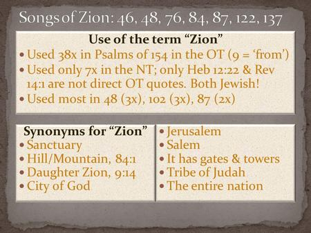 "Use of the term ""Zion"" Used 38x in Psalms of 154 in the OT (9 = 'from') Used only 7x in the NT; only Heb 12:22 & Rev 14:1 are not direct OT quotes. Both."