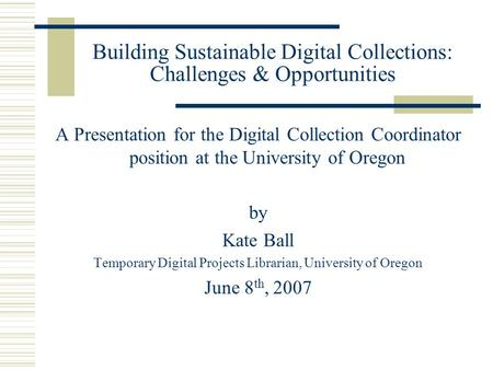 Building Sustainable Digital Collections: Challenges & Opportunities A Presentation for the Digital Collection Coordinator position at the University of.
