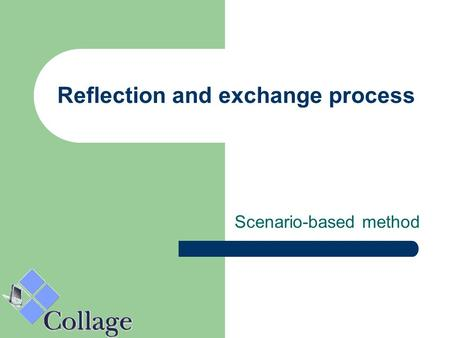 Reflection and exchange process Scenario-based method.