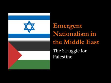 Emergent Nationalism in the Middle East The Struggle for Palestine.