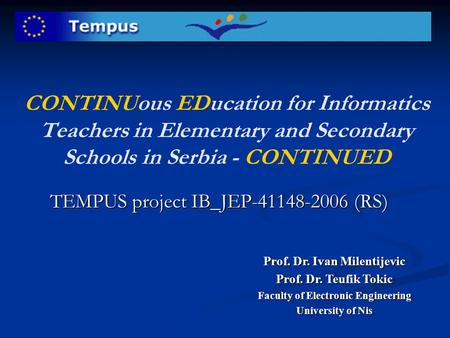 CONTINUous EDucation for Informatics Teachers in Elementary and Secondary Schools in Serbia - CONTINUED TEMPUS project IB_JEP-41148-2006 (RS) Prof. Dr.