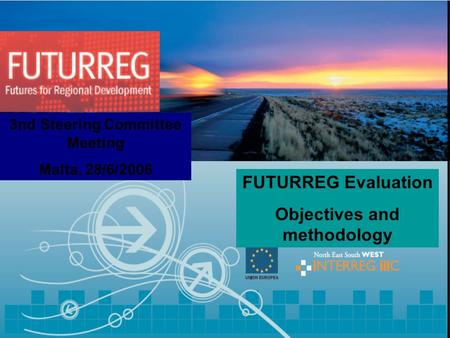1 FUTURREG Evaluation Objectives and methodology 3nd Steering Committee Meeting Malta, 28/6/2006.
