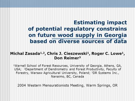 Estimating impact of potential regulatory constrains on future wood supply in Georgia based on diverse sources of data Michal Zasada 1,2, Chris J. Cieszewski.