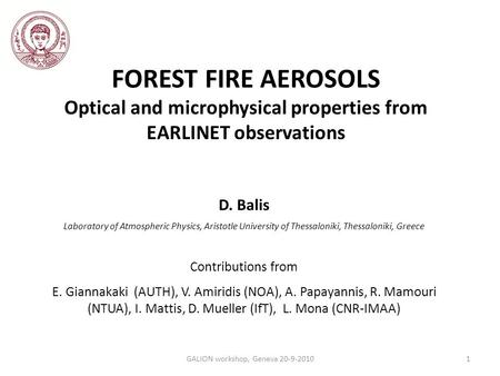 FOREST FIRE AEROSOLS Optical and microphysical properties from EARLINET observations D. Balis Laboratory of Atmospheric Physics, Aristotle University of.