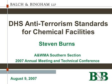 DHS Anti-Terrorism Standards for Chemical Facilities Steven Burns A&WMA Southern Section 2007 Annual Meeting and Technical Conference August 9, 2007.