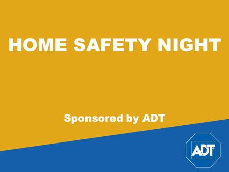 HOME SAFETY NIGHT Sponsored by ADT. A Brief Introduction Welcome Your presenter Tonight we begin an important conversation.