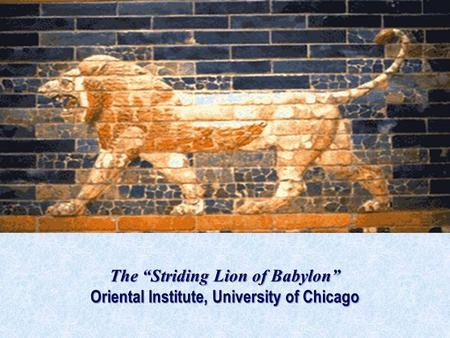 "The ""Striding Lion of Babylon"" Oriental Institute, University of Chicago."