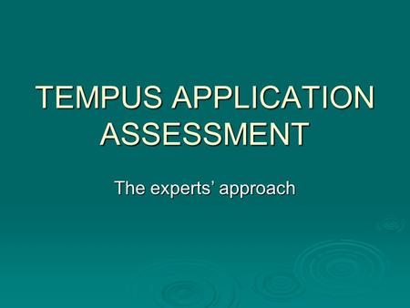 TEMPUS APPLICATION ASSESSMENT The experts' approach.