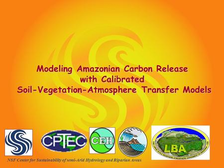 SAHRA – NSF Center for Sustainability of semi-Arid Hydrology and Riparian Areas Intro Page Modeling Amazonian Carbon Release with Calibrated Soil-Vegetation-Atmosphere.