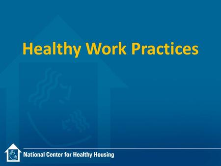 Healthy Work Practices. Selected Examples Lead Safe Work Practices Spray Foam Worker Protections Bath Fan Installation Dryer Vent Installation Air Sealing.