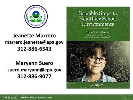 Sensible Steps to Healthier School Environments Jeanette Marrero 312-886-6543 Maryann Suero 312-886-9077.