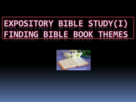 Main components of an expository Bible study: I.Understand the theme of the Book. II.Understand how the author structure the contents of the book to express.