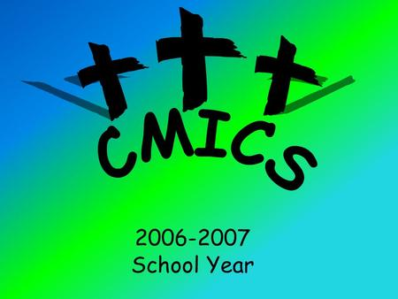 2006-2007 School Year. What Is It We Stand For? CMICS (Christian Ministry In Cyber Schools) Statement of Faith We believe that Jesus Christ is the Son.