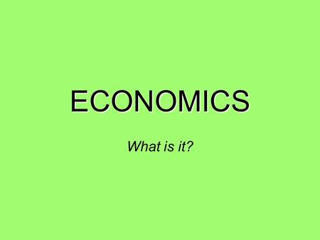 ECONOMICS What is it?. on p. 2 of your spiral…. Economics is …