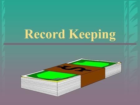 Record Keeping. Why keep records? ▸ Determine profit or loss ▸ Provide information for analysis  ways to improve  weak and strong points  determine.