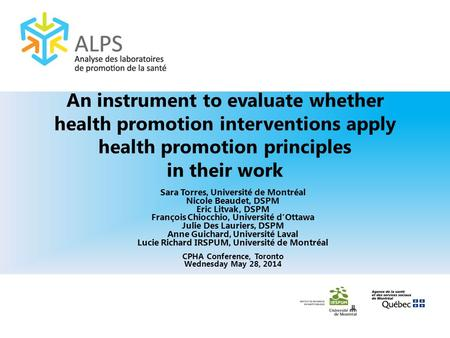 An instrument to evaluate whether health promotion interventions apply health promotion principles in their work Sara Torres, Université de Montréal Nicole.