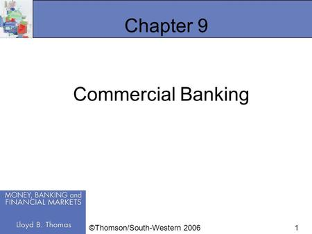1 Chapter 9 Commercial Banking ©Thomson/South-Western 2006.