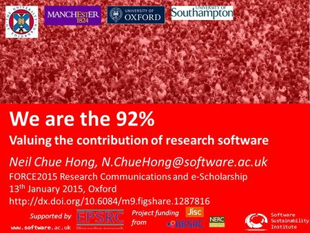 We are the 92% Valuing the contribution of research software Neil Chue Hong, FORCE2015 Research Communications and e-Scholarship.