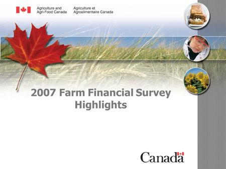 08-004-dp 2007 Farm Financial Survey Highlights. 08-004-dp 2 Publication: 08-004E ISBN: 978-0-662-47786-0 Catalogue: A36-1/2-2007E-PDF Project: 08-004-dp.