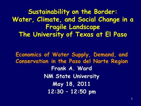 1 Sustainability on the Border: Water, Climate, and Social Change in a Fragile Landscape The University of Texas at El Paso Economics of Water Supply,