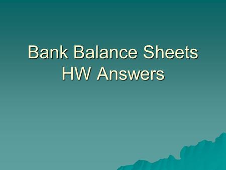 Bank Balance Sheets HW Answers. AssetsLiabilities  Reserves $90,000  Securities $25,000  Property $215,000  Loans $125,000  Demand Deposits $350,000.