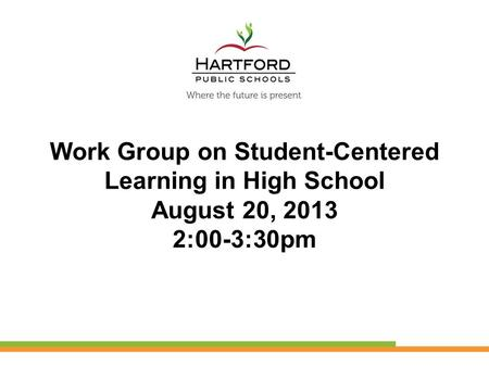 Work Group on Student-Centered Learning in High School August 20, 2013 2:00-3:30pm.