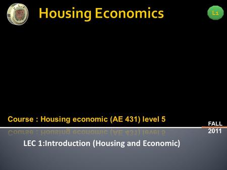 LEC 1:Introduction (Housing and Economic) L1 FALL 2011.