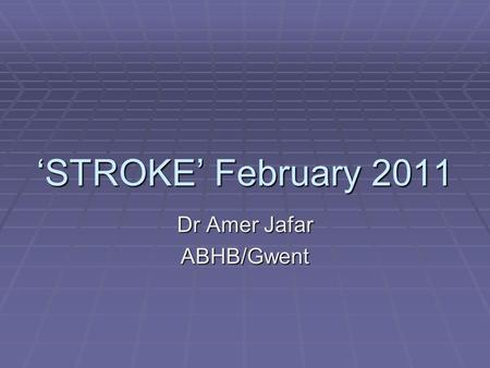 'STROKE' February 2011 Dr Amer Jafar ABHB/Gwent. Decreased Kidney Function  Chronic kidney disease is an important risk factor for development and progression.