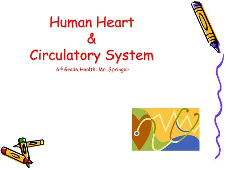 Human Heart & Circulatory System 6 th Grade Health: Mr. Springer.
