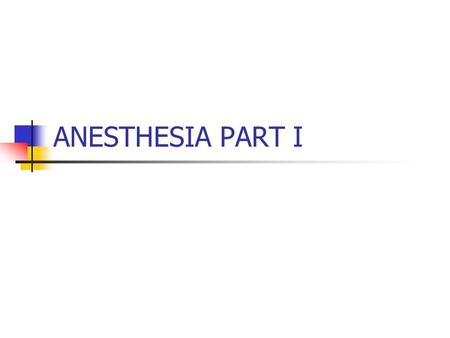 ANESTHESIA PART I. Anesthesia Types of Concepts Administration & Selection.