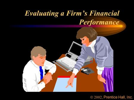 Evaluating a Firm's Financial Performance , Prentice Hall, Inc.