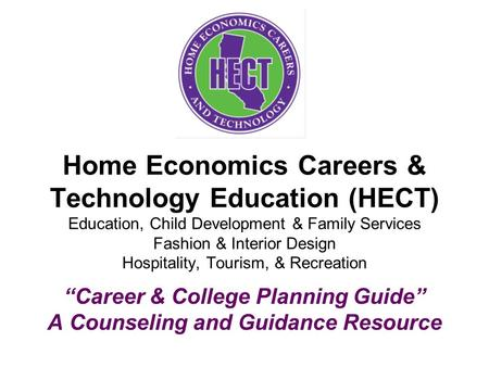Home Economics Careers & Technology Education (HECT) Education, Child Development & Family Services Fashion & Interior Design Hospitality, Tourism, & Recreation.