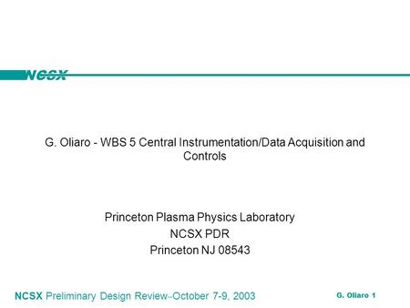 NCSX NCSX Preliminary Design Review ‒ October 7-9, 2003 G. Oliaro 1 G. Oliaro - WBS 5 Central Instrumentation/Data Acquisition and Controls Princeton Plasma.