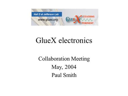 GlueX electronics Collaboration Meeting May, 2004 Paul Smith.