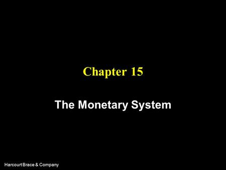 Harcourt Brace & Company Chapter 15 The Monetary System.