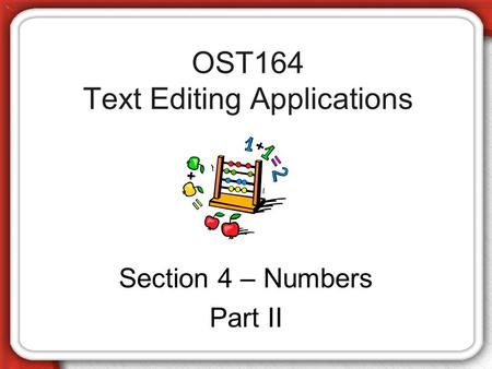 OST164 Text Editing Applications Section 4 – Numbers Part II.