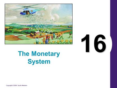 Copyright © 2004 South-Western 16 The Monetary System.