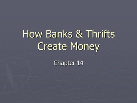How Banks & Thrifts Create Money Chapter 14. Introduction ► Most transaction accounts are created as a result of loans from banks or thrifts ► This chapter.