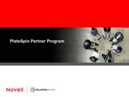 PlateSpin Partner Program. Channel Accreditation Platinum Partners Gold Partners Preferred Resellers.