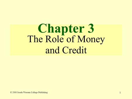 1 Chapter 3 The Role of Money and Credit © 2000 South-Western College Publishing.