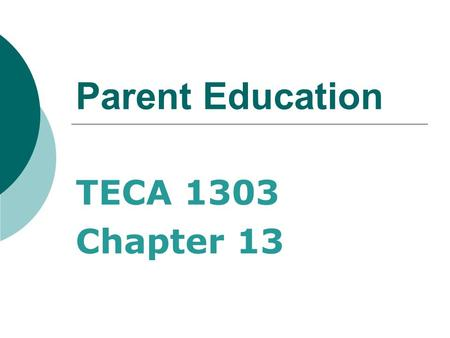 Parent Education TECA 1303 Chapter 13. Do we need parent education?